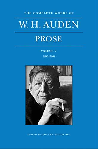 The Complete Works of W. H. Auden, Volume V: Prose: 1963–1968 (The Complete Works of W.H. Auden, 9)