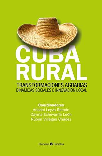 Cuba rural. Transformaciones agrarias. Dinámicas sociales e innovación local