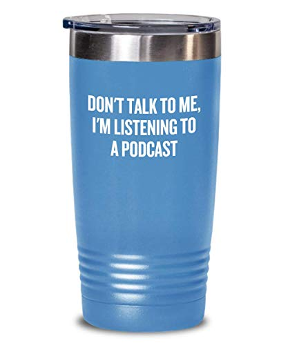 Podcasting Tumbler - Podcast Fans Gift - Present For Podcast Lover - Don't Talk To Me, I'm Listening To a Podcast