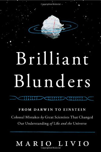 Image of Brilliant Blunders: From Darwin to Einstein - Colossal Mistakes by Great Scientists That Changed Our Understanding of Life and the Universe