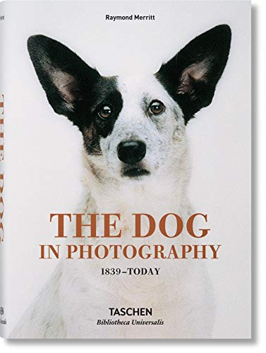 The Dog in Photography 1839 - Today (Bibliotheca Universalis)