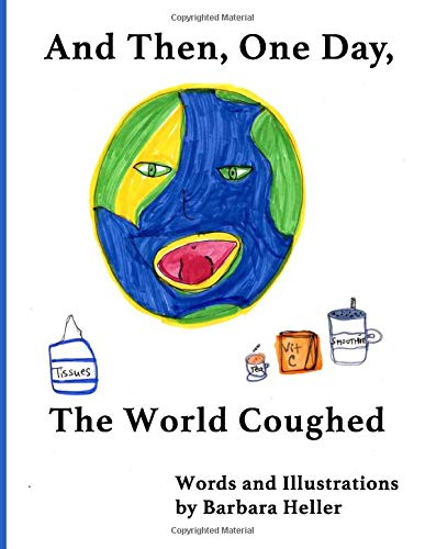 And Then One Day The World Coughed: A book for kids of all ages to process the Pandemic of 2020.