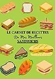 Le Carnet de Recettes de Mes Meilleurs Sandwichs: Carnet de recette de sandwich à remplir pour noter vos créations ! Livre de préparation de sandwich ... Pour adulte et enfant | 100 recettes