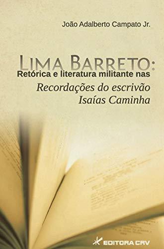 Lima barreto: retórica e literatura militante nas recordações do escrivão isaías caminha