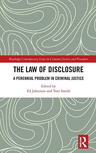The Law of Disclosure: A Perennial Problem in Criminal Justice (Routledge Contemporary Issues in Criminal Justice and Procedure)