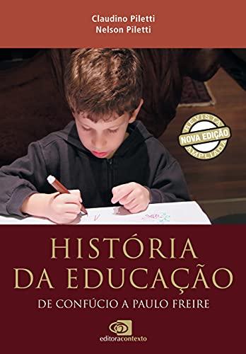 História da educação: de Confúcio a Paulo Freire (nova edição)