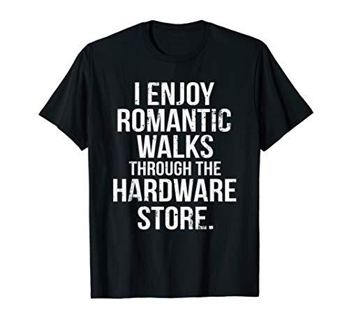 """Camiseta con texto """"I Enjoy Romantic Walks Through The Hardware Store"""""""