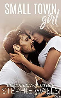 Small Town Girl: A Small Town Romance by [Stephie Walls]