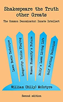 [William McIntyre]のShakespeare the Truth other Greats: The Common Denominator: Innate Intellect (English Edition)