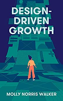 Design-Driven Growth: Strategy & Case Studies For Product Shapers by [Molly Norris Walker]