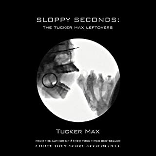 Sloppy Seconds: The Tucker Max Leftovers audiobook cover art