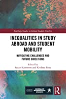 Inequalities in Study Abroad and Student Mobility: Navigating Challenges and Future Directions (Routledge Studies in Global Student Mobility)