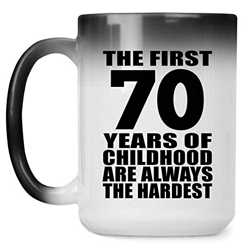 70th Birthday First 70 Years of Childhood Are The Hardest - 15oz Color Changing Mug Magic Tea-Cup Heat Sensitive - for Friend Kid Daughter Son Dad Mom Birthday Anniversary Mother's Father's Day