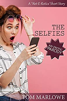The Selfies: An Erotic Parody (Not-E-Rotica) by [Tom Marlowe]