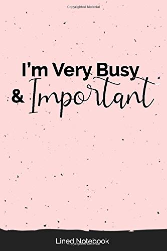 I'm Very Busy & Important: Lined Notebook