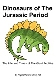 Dinosaurs Of The Jurassic Period: The Life And Times Of The Giant Reptiles
