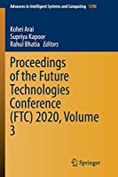 Proceedings of the Future Technologies Conference (FTC) 2020, Volume 3 (Advances in Intelligent Systems and Computing, 1290)