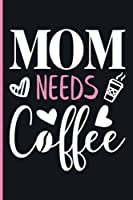 Mom Needs Coffee: Mother's day journal: A thoughtful Gift for New moms, Parents / write down all your thoughts and your daily things, keepsake forever, elephant   Funny Notebook Gift for Women