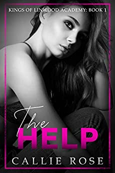 The Help: A High School Bully Romance (Kings of Linwood Academy Book 1) by [Callie Rose]