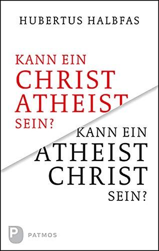 Kann ein Atheist Christ sein?: Eine grundsätzliche und notwendige Überlegung