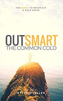 Outsmart the Common Cold: The Quest to Never Get a Cold Again by [Steve A. Mueller]