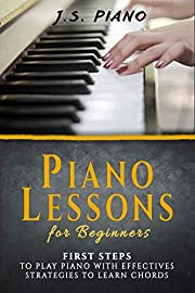 Piano Lessons for Beginners: First Steps to Playing Piano with Effective Strategies to Learn Chords (Piano Music Books Book 1)