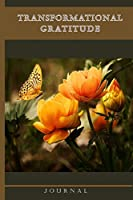 Transformational Gratitude Journal: Guided Daily Journal, Self Appreciation and Inspirational Quotes for a Happier You