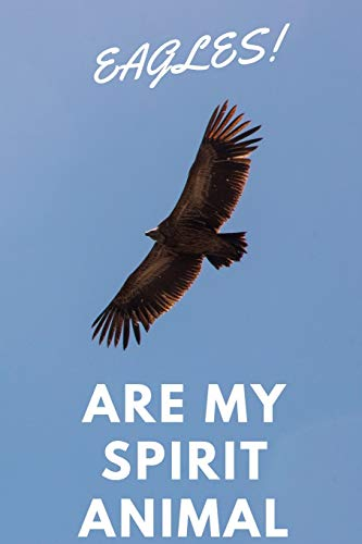 Eagles!: Are My Spirit Animal | Blank Notebook With Special Nature Cover |...