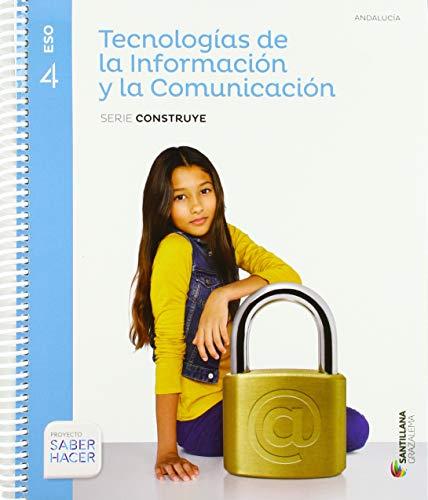 TECNOLOGIA DE LA INFORMACION Y LA COMUNICACION SERIE CONSTRUYE 4 ESO SABER HACER - 9788483055281