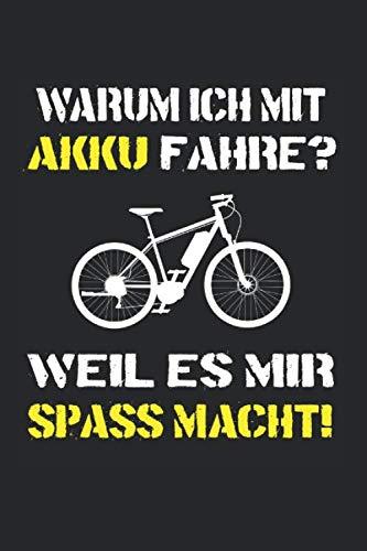 Warum Ich Mit Akku Fahre? Weil Es Mir Spaß Macht: E-Bike & Elektrofahrrad Notizbuch 6'x9' Elektro Geschenk für Fahrrad & Fahrräder