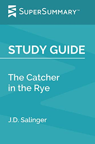 Study Guide: The Catcher in the Rye by J.D. Salinger (SuperSummary)