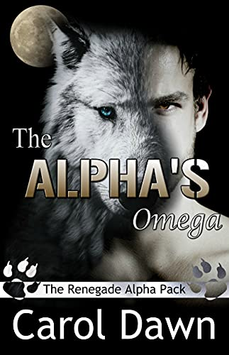 The Alpha's Omega (The Renegade Alpha Pack Book 1) by [Carol Dawn]