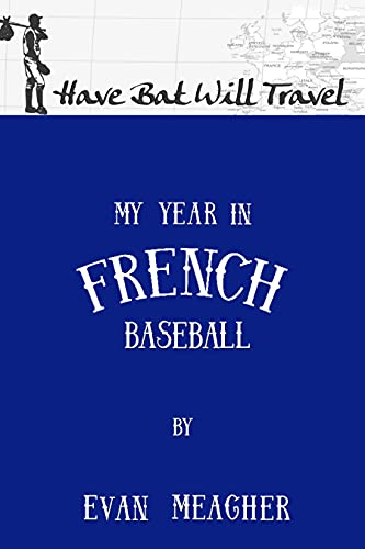 Have Bat, Will Travel: My Year in French Baseball