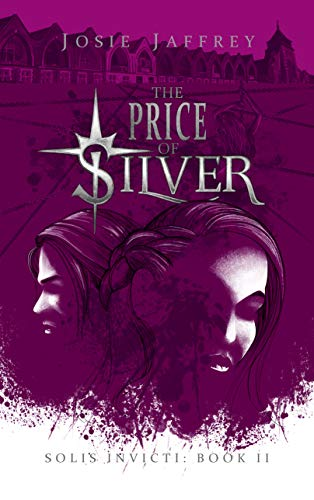 """The Price of Silver: """"Fabulously twisted, dark and intense"""" paranormal romance (Solis Invicti Book 2)"""