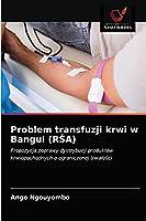 Problem transfuzji krwi w Bangui (RŚA): Propozycja poprawy dystrybucji produktów krwiopochodnych o ograniczonej trwałości