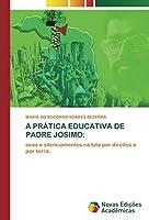 A PRÁTICA EDUCATIVA DE PADRE JOSIMO:: ecos e silenciamentos na luta por direitos e por terra.
