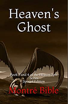 Heaven's Ghost: Book 3 and 4 Of the Heaven Sent Series Special Edition by [Montré Bible]