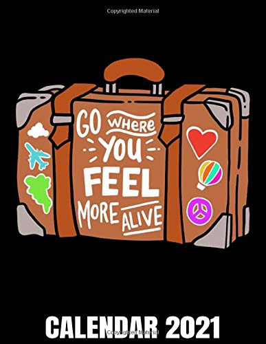 Go Where You Feel More Alive Calendar 2021: Traveller & Vintage Suitcase Calendar 2021 - Appointment Planner Book And Organizer Journal - Weekly - Monthly - Yearly