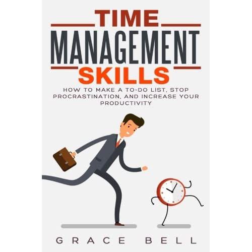 Time Management Skills: How to Make a To-Do List, Stop Procrastination, and Increase Your Productivity