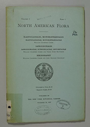 NORTH AMERICAN FLORA, Volume 2, Part 1.: Blastocladiales, Monoblepharidales. Blastocladiaceae, Monoblepharidaceae (William Chambers Coker); Saprolegniales...