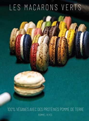 Les Macarons Verts: Recettes 100% Véganes Avec Des Protéines Pomme de Terre (Sustainable Baking, Band 1)