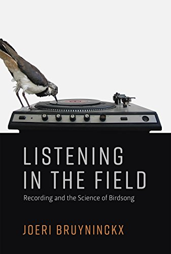 Listening in the Field: Recording and the Science of Birdsong (Inside...