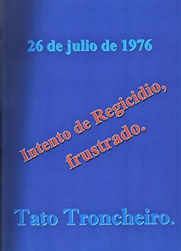 26 de julio de 1976 - Intento de Regicidio, frustrado. eBook: Troncheiro, Tato: Amazon.es: Tienda Kindle