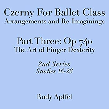 Czerny for Ballet Class, Arrangements and Re-Imaginings, Pt. Three, Op. 740: 2nd Series: Studies 16-28