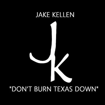 Don't Burn Texas Down