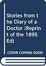 Stories from the Diary of a Doctor (Reprint of the 1895 Ed)