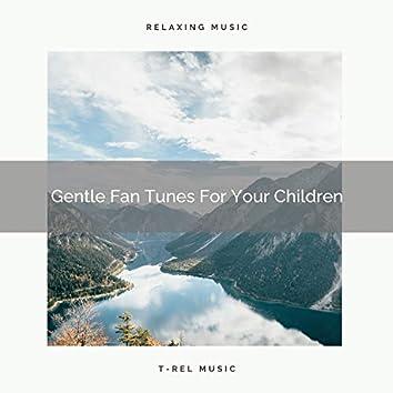 Gentle Fan Tunes For Your Children