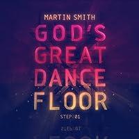 God's Great Dance Floor Step 1