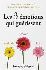 Les 3 émotions qui guérissent d'Emmanuel Pascal