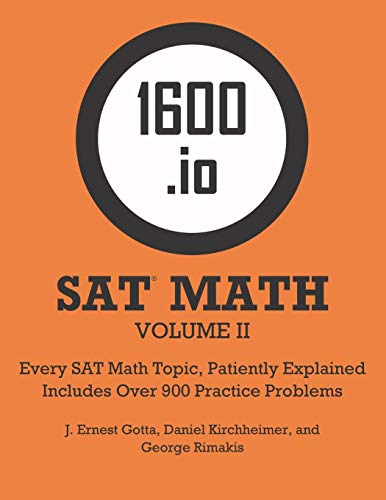 1600.io SAT Math Orange Book Volume II: Every SAT Math Topic, Patiently Explained (1600.io SAT Math Orange Book 2-volume set)